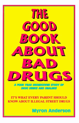 9780966870305: The Good Book about Bad Drugs: A four Year Undercover Study of Drug Users and Dealers