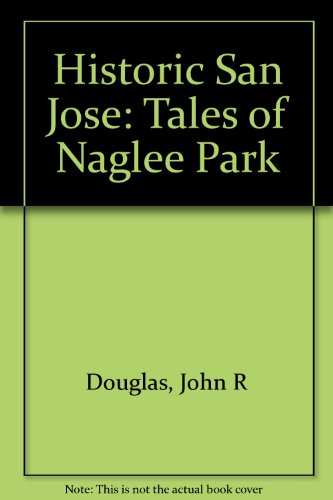 9780966870725: Historic San Jose: Tales of Naglee Park