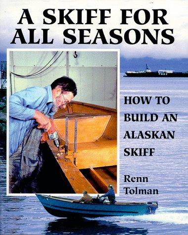 A Skiff for All Seasons: How to Build an Alaskan Skiff: Tolman, Renn