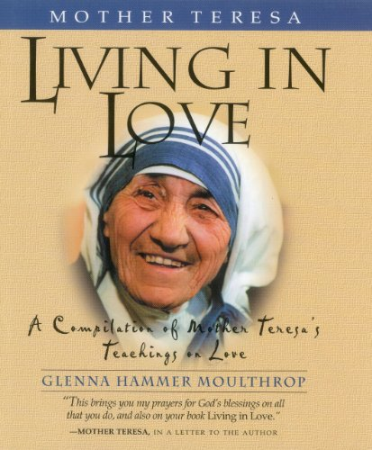 Mother Teresa: Living in Love: A Compilation: Moulthrop, Sheila Hammer