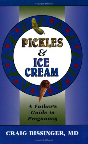 9780966879223: Pickles and Ice Cream: A Father's Guide to Pregnancy