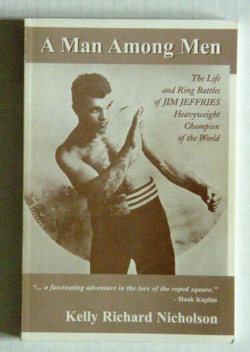 A Man Among Men: The Life and Ring Battles of Jim Jeffries, Heavyweight Champion of the World: ...