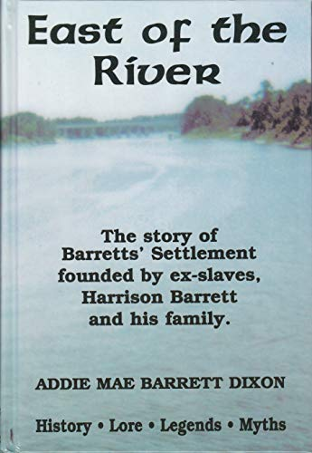 East of the River: The Story of Barrett's Settlement Founded by Ex-Slaves, Harrison Barrett ...