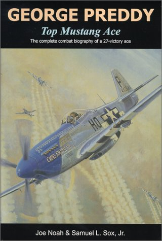 George Preddy, Top Mustang Ace: The Complete Combat Biography of a 27-Victory Ace (SIGNED): Noah, ...