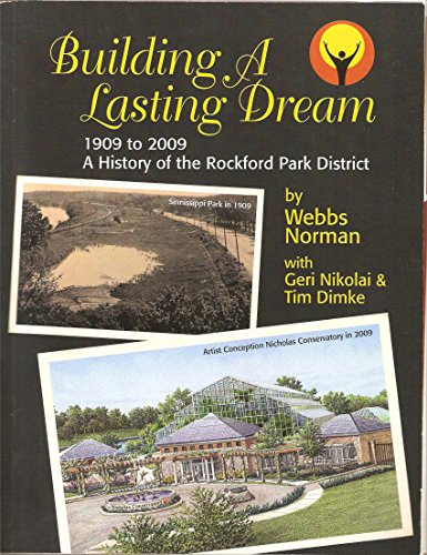 9780966904512: Building a Lasting Dream, 1909 to 2009, a History of the Rockford Il Park District (Hardcover)