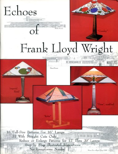 9780966905304: Echoes of Frank Lloyd Wright, Sixteen Patterns for Art Glass Lamps