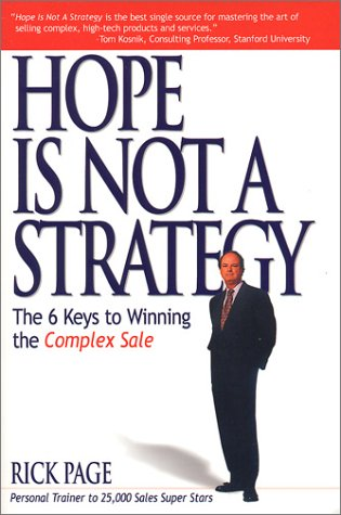 9780966910247: Hope Is Not a Strategy: The 6 Keys to Winning the Complex Sale