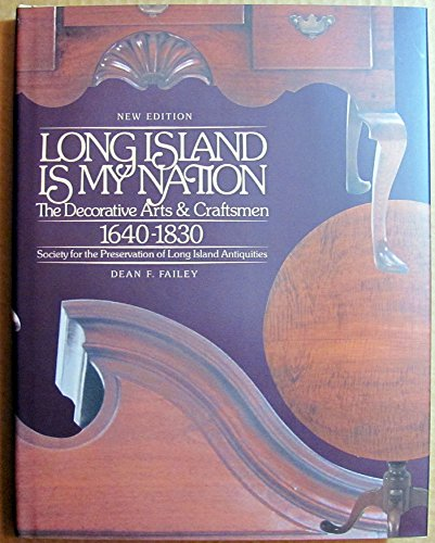 Long Island is my nation: The decorative arts & craftsmen: 1640-1830: Failey, Dean F