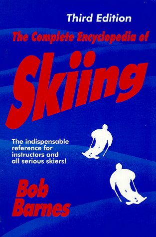The Complete Encyclopedia of Skiing, 3rd Edition: Barnes, Bob