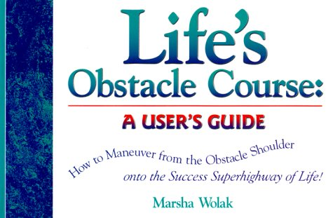 9780966913491: Life's Obstacle Course: A User's Guide: How to Maneuver from the Obstacle Shoulder Onto the Success Superhighway of Life