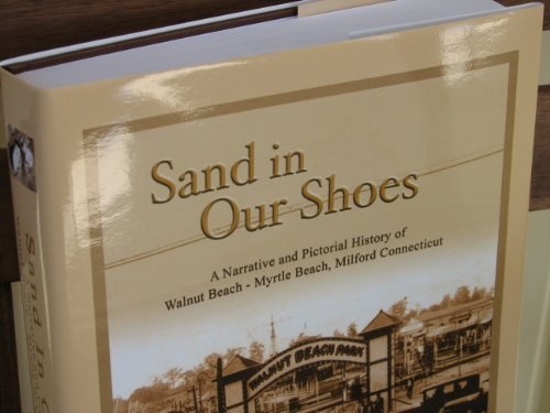 9780966915945: Sand in Our Shoes: A Narrative and Pictorial History of Walnut Beach-Myrtle Beach, Milford, Connecticut