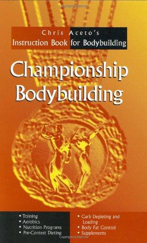 Championship Bodybuilding: Chris Aceto's Instruction Book For Bodybuilding: Chris Aceto