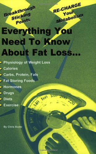 9780966916867: Everything You Need To Know About Fat Loss