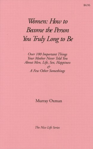 Women: How to Become the Person You Truly Long to Be (The nice life series): Oxman, Murray