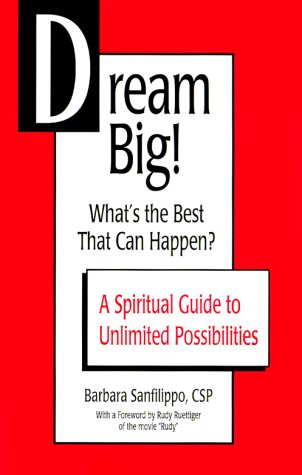 Dream Big! : What's the Best That Can Happen? A Spiritual Guide to Unlimited Possibilities: ...