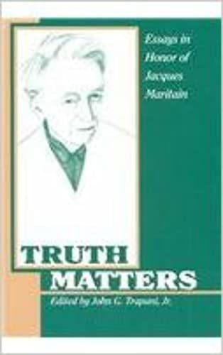 Truth Matters: Essays in Honor of Jacques Maritain (American Maritain Association Publications): ...