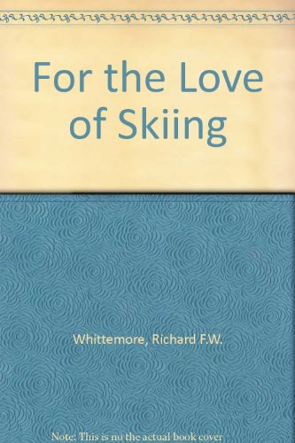 For the Love of Skiing: Whittemore, Richard F.W.