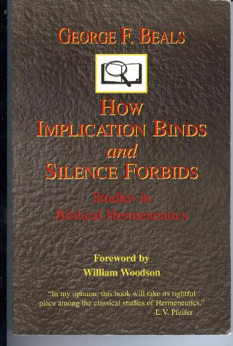 9780966924701: How implication binds and silence forbids: Studies in biblical hermeneutics