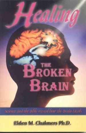 Healing the Broken Brain : Science and: Elden M. Chalmers