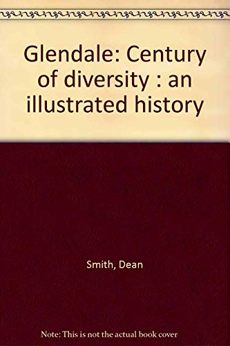 Glendale: A Century of diversity- An Illustrated History: Smith, Dean and Ilardo, Paula