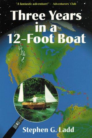 Three Years in a Twelve-Foot Boat: Ladd, Stephen G.