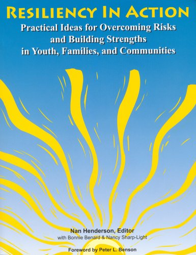Resiliency In Action: Practical Ideas for Overcoming Risks and Building Strengths in Youth, ...