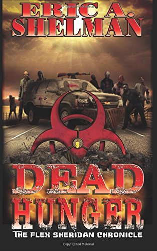 Dead Hunger: The Flex Sheridan Chronicle (Volume 1): Shelman, Eric A.