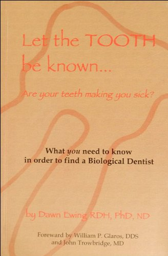 9780966940404: Let The Tooth Be Known...Are your teeth making you sick?