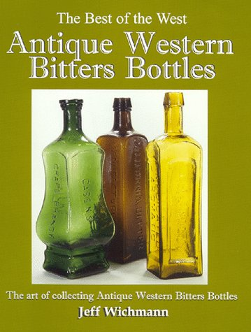 9780966943207: Antique Western Bitters Bottles (The Best of the West)