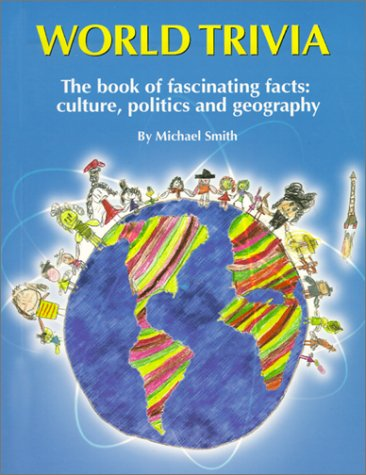 World Trivia: The Book of Facinating Facts: Culture, Politics and Geography (0966943708) by Michael Scott Smith