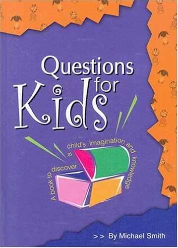 Questions for Kids: A Book to Discover a Child's Imagination and Knowledge: Smith, Michael; ...
