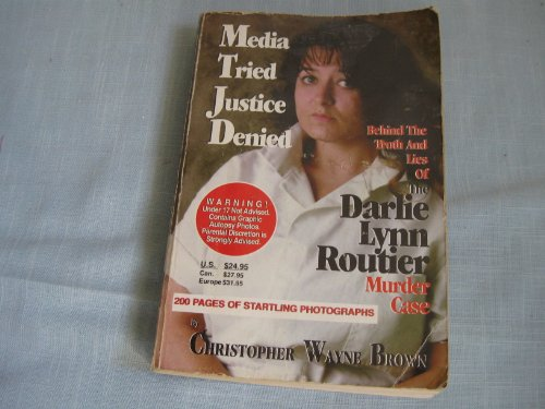 9780966945300: Media Tried Justice Denied, Behind the truth and Lies of the Darlie Lynn Routier Murder Case