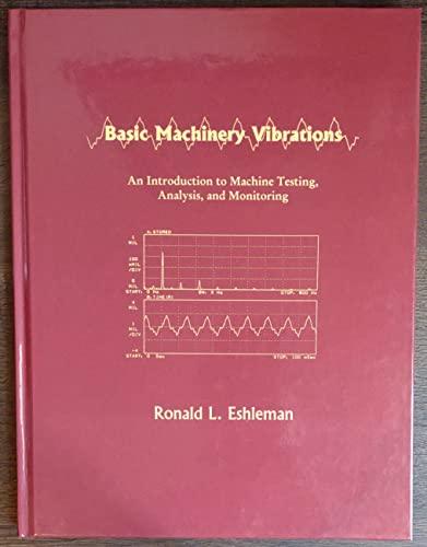 Basic machinery vibrations: An introduction to machine testing, analysis, and monitoring: Eshleman,...
