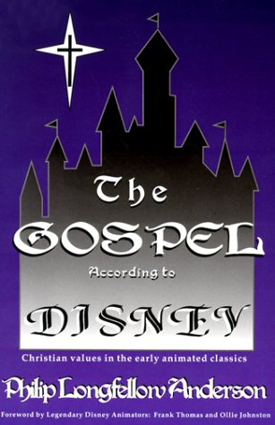 The Gospel According to Disney: Christian Values: Philip Longfellow Anderson,