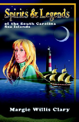 Spirits & Legends of the South Carolina Sea Islands: Margie Willis Clary
