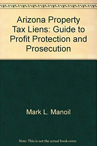 Arizona Property Tax Liens : Guide to: Mark Manoil