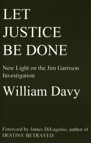 Let Justice Be Done: New Light on the Jim Garrison Investigation: William Davy