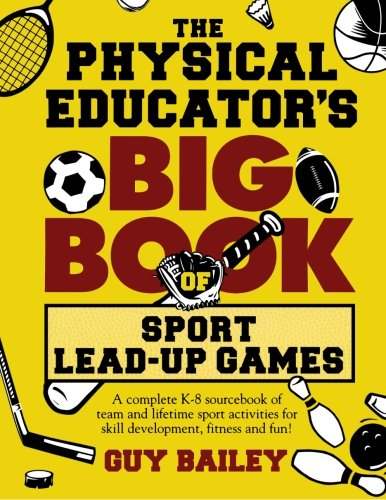 9780966972757: The Physical Educator's Big Book of Sport Lead-Up Games: A complete K-8 sourcebook of team and lifetime sport activities for skill development, fitness and fun!