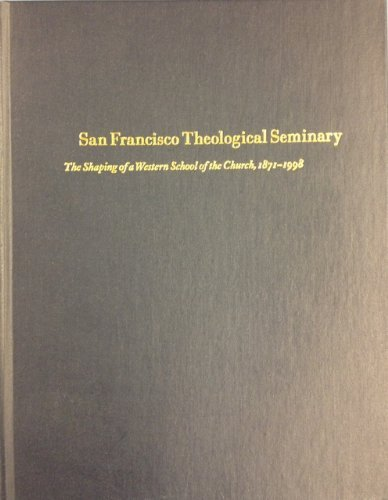 San Francisco Theological Seminary: The shaping of a western school of the church, 1871-1998 (9780966975604) by Robert B Coote; John S. Hadsell