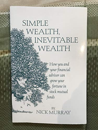 9780966976311: Simple Wealth, Inevitable Wealth: How You and Your Financial Advisor Can Grow Your Fortune in Stock Mutual Funds