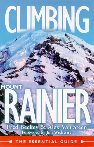 Climbing Mount Rainier: The Essentials Guide: Beckey, Fred; Van Steen, Alex