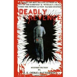 Deadly Revenge : a Mystery Fiction By R. E. {Mike} Patterson: Patterson, R. E. {Mike}