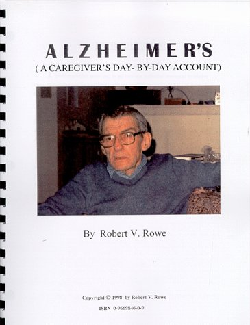 Alzheimer's (A Caregiver's Day-By-Day Account): Rowe, Robert V