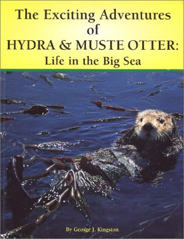 9780966985214: The Exciting Adventures of Hydra & Muste Otter: Life in the Big Sea