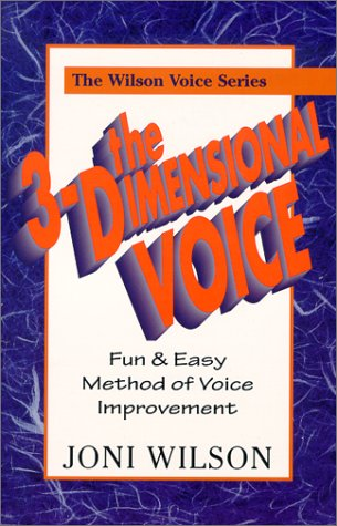 The 3-Dimensional Voice: A Fun & Easy Method of Voice (The Wilson Voice Series): Joni Wilson