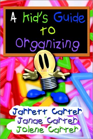 A Kid's Guide to Organizing: Carter, Jarrett G.,