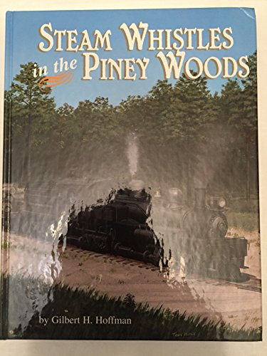 Steam whistles in the piney woods: A: Gilbert H Hoffman