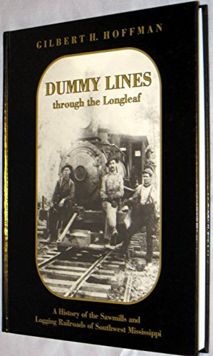 Dummy lines through the longleaf: A history of the sawmills and logging railroads of southwest ...