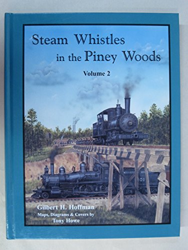 Steam Whistles in the Piney Woods : Gilbert H. Hoffman