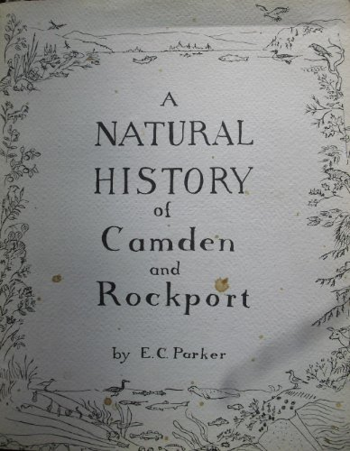 A Natural History of Camden and Rockport: Parker, E. C.
